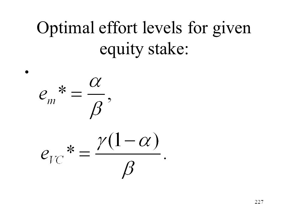 227 Optimal effort levels for given equity stake: