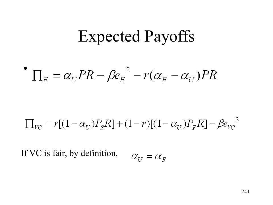 241 Expected Payoffs If VC is fair, by definition,