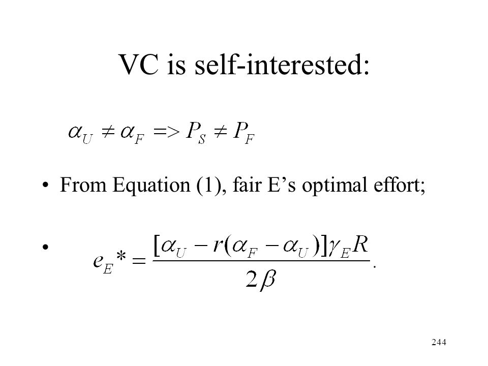 244 VC is self-interested: From Equation (1), fair Es optimal effort;