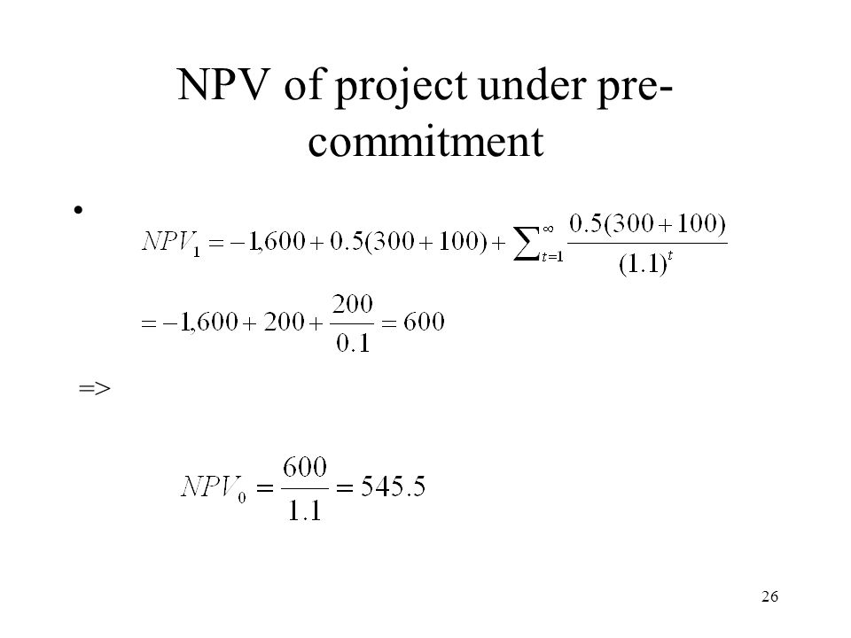 26 NPV of project under pre- commitment =>