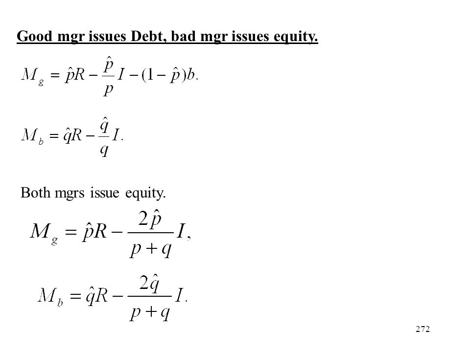 272 Good mgr issues Debt, bad mgr issues equity. Both mgrs issue equity.