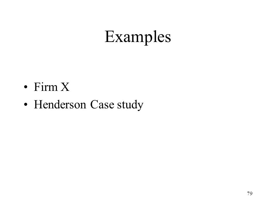 79 Examples Firm X Henderson Case study