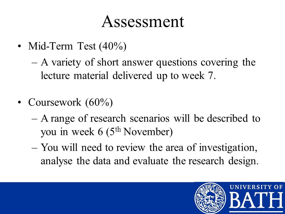 Assessment Mid-Term Test (40%) –A variety of short answer questions covering the lecture material delivered up to week 7.