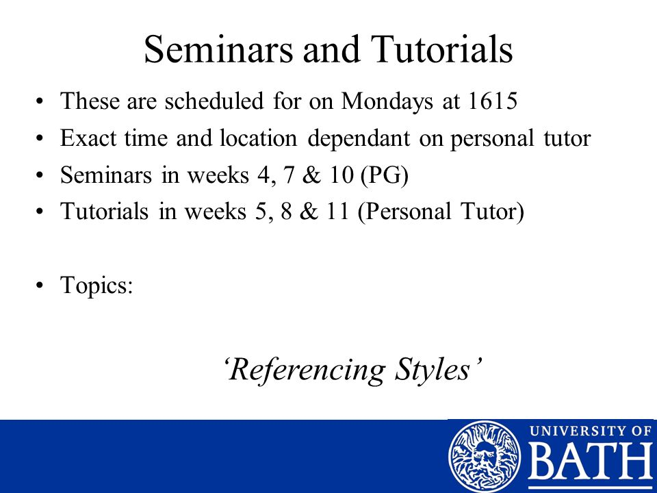 Seminars and Tutorials These are scheduled for on Mondays at 1615 Exact time and location dependant on personal tutor Seminars in weeks 4, 7 & 10 (PG)