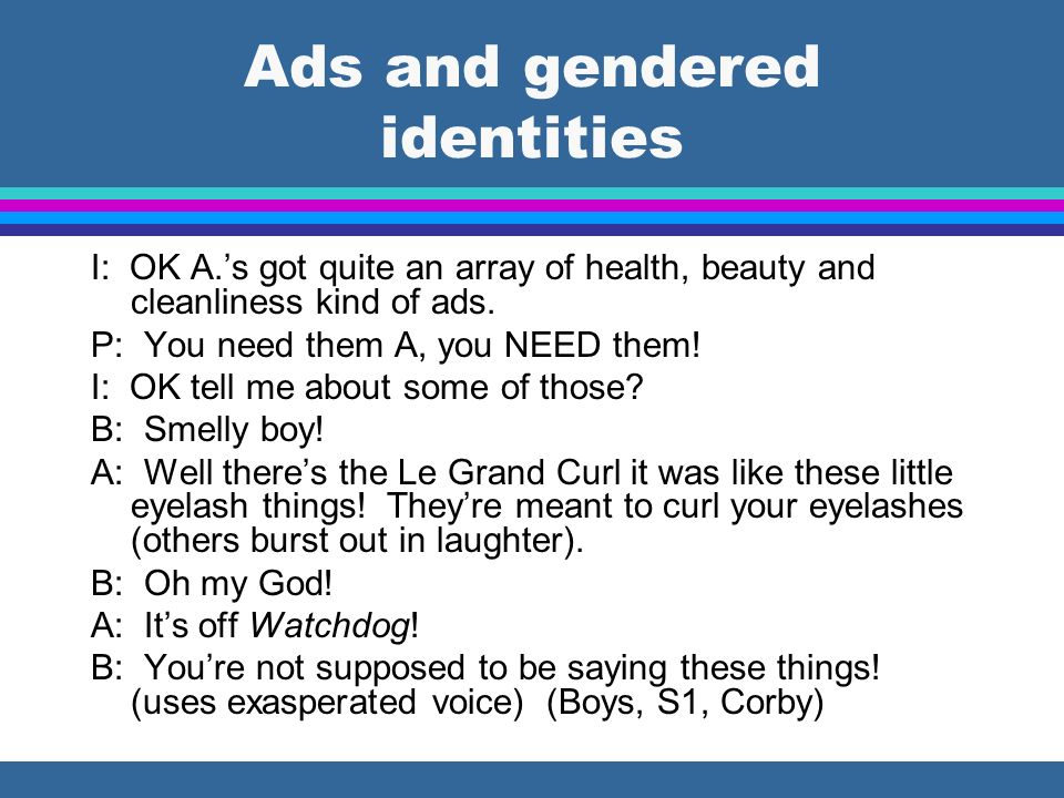 Ads and gendered identities I: OK A.s got quite an array of health, beauty and cleanliness kind of ads.