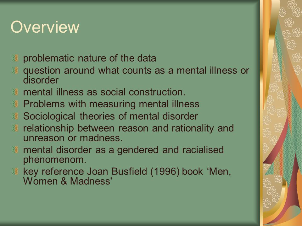 Overview problematic nature of the data question around what counts as a mental illness or disorder mental illness as social construction. Problems wi