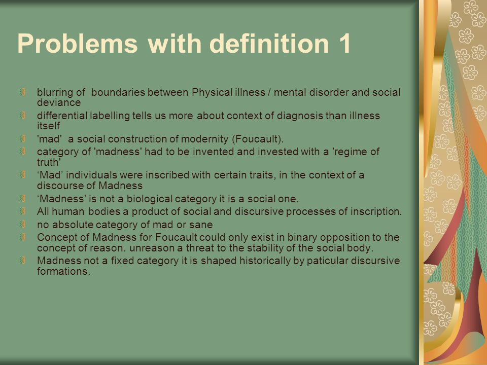 Problems with definition 1 blurring of boundaries between Physical illness / mental disorder and social deviance differential labelling tells us more