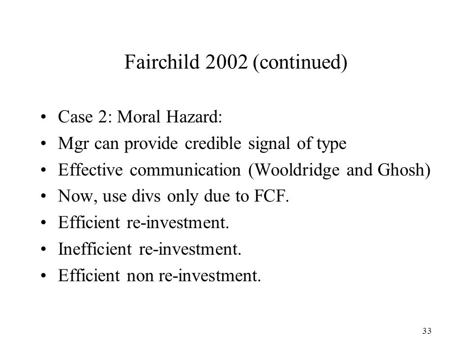 33 Fairchild 2002 (continued) Case 2: Moral Hazard: Mgr can provide credible signal of type Effective communication (Wooldridge and Ghosh) Now, use di