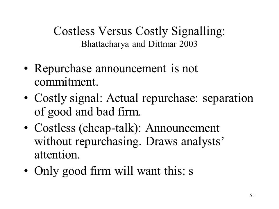 51 Costless Versus Costly Signalling: Bhattacharya and Dittmar 2003 Repurchase announcement is not commitment. Costly signal: Actual repurchase: separ