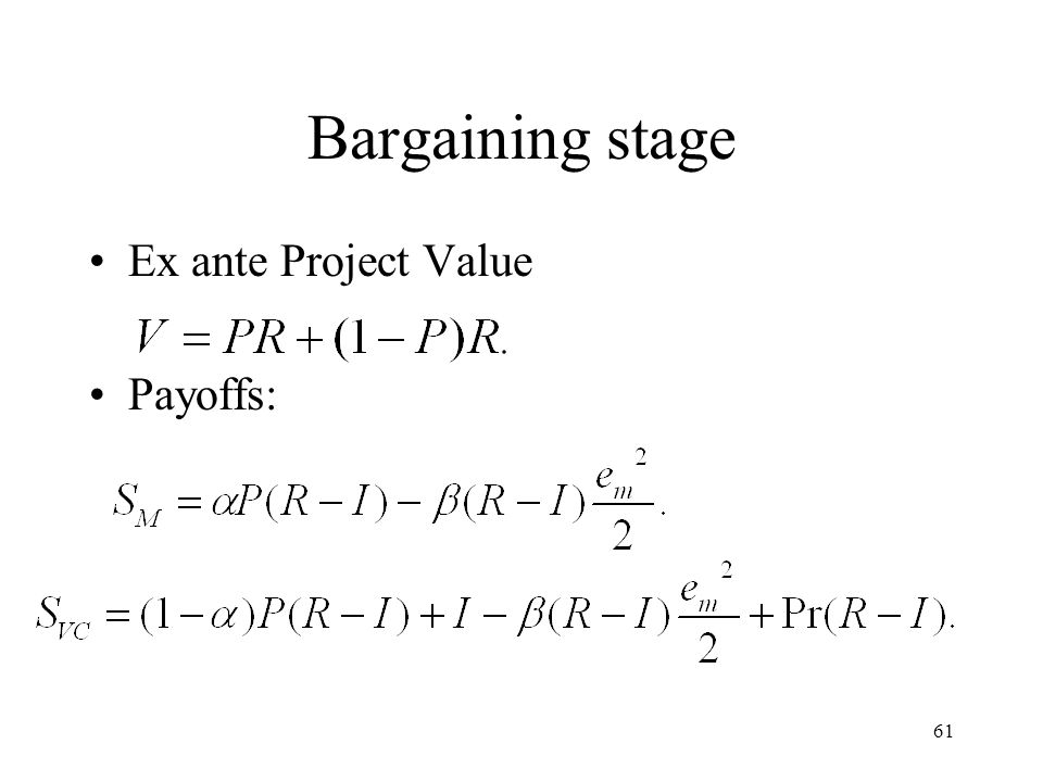 61 Bargaining stage Ex ante Project Value Payoffs: