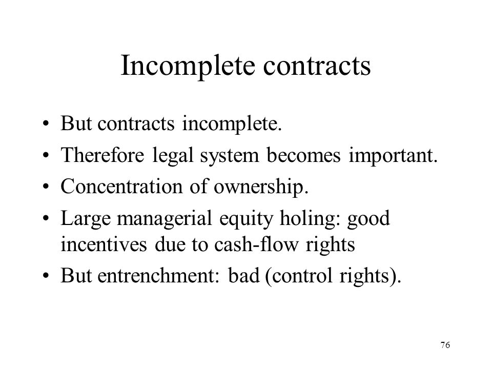 76 Incomplete contracts But contracts incomplete. Therefore legal system becomes important. Concentration of ownership. Large managerial equity holing