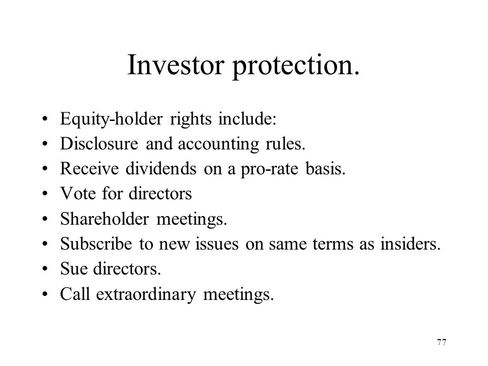 77 Investor protection. Equity-holder rights include: Disclosure and accounting rules. Receive dividends on a pro-rate basis. Vote for directors Share