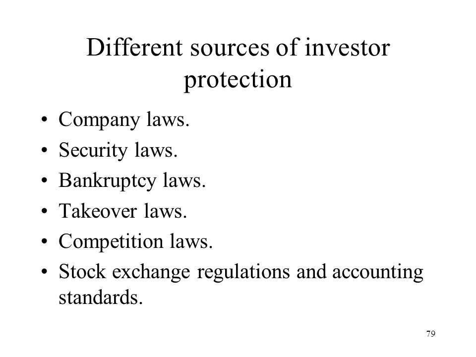 79 Different sources of investor protection Company laws. Security laws. Bankruptcy laws. Takeover laws. Competition laws. Stock exchange regulations