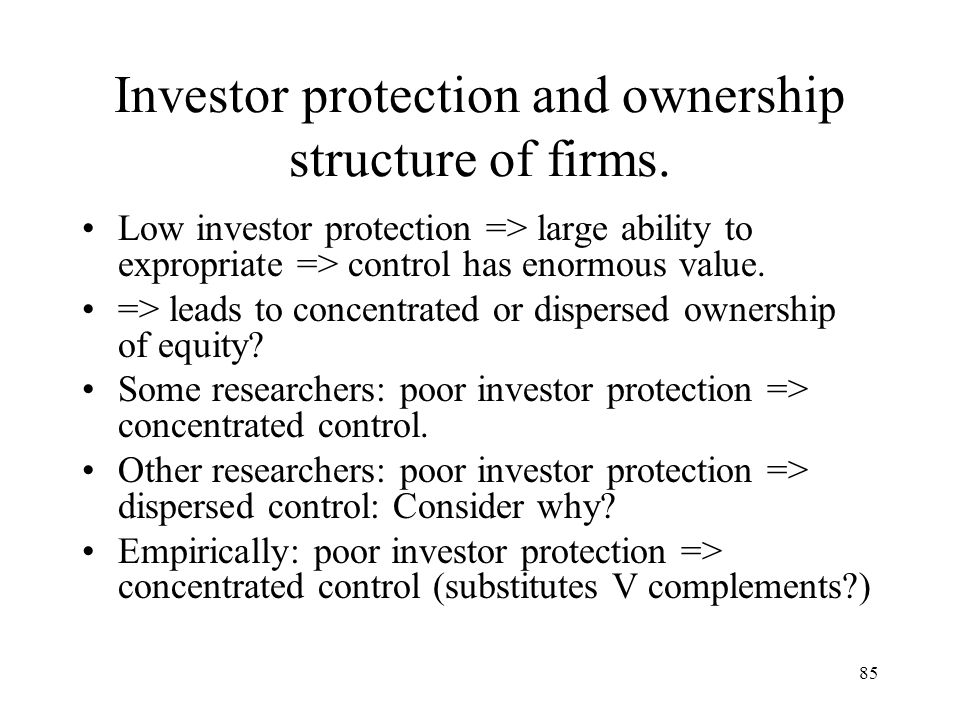 85 Investor protection and ownership structure of firms. Low investor protection => large ability to expropriate => control has enormous value. => lea