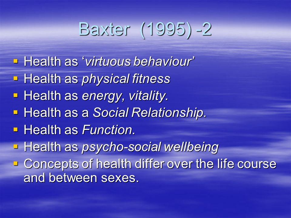 Baxter (1995) -2 Health as virtuous behaviour Health as virtuous behaviour Health as physical fitness Health as physical fitness Health as energy, vitality.