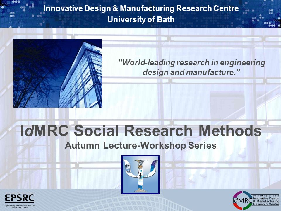 Innovative Design & Manufacturing Research Centre University of Bath World-leading research in engineering design and manufacture. 1 IdMRC Social Rese