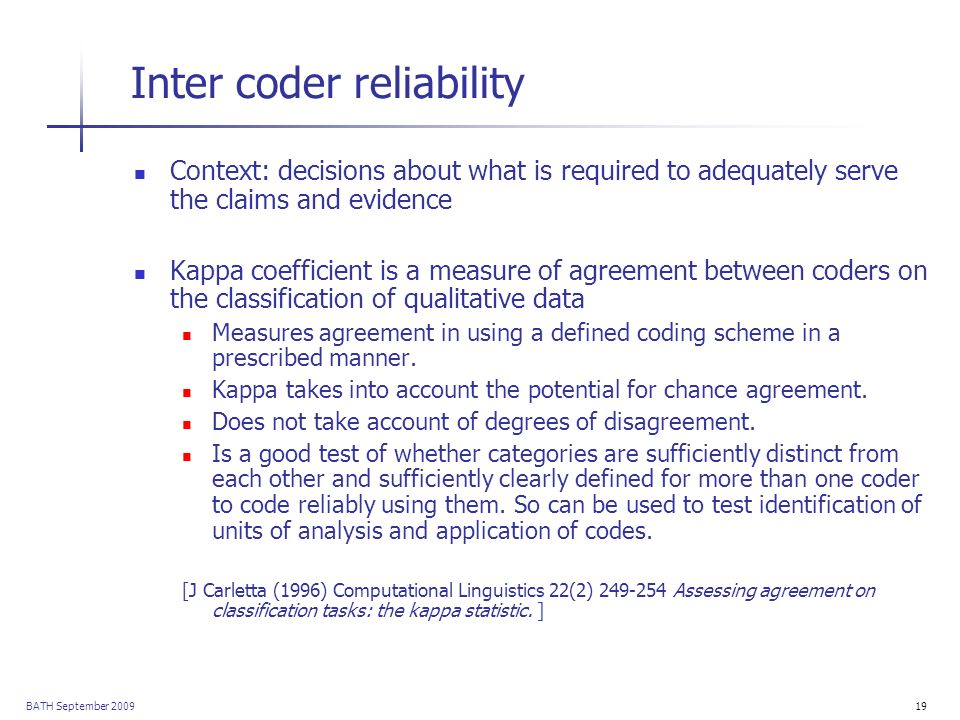 BATH September 200919 Inter coder reliability Context: decisions about what is required to adequately serve the claims and evidence Kappa coefficient