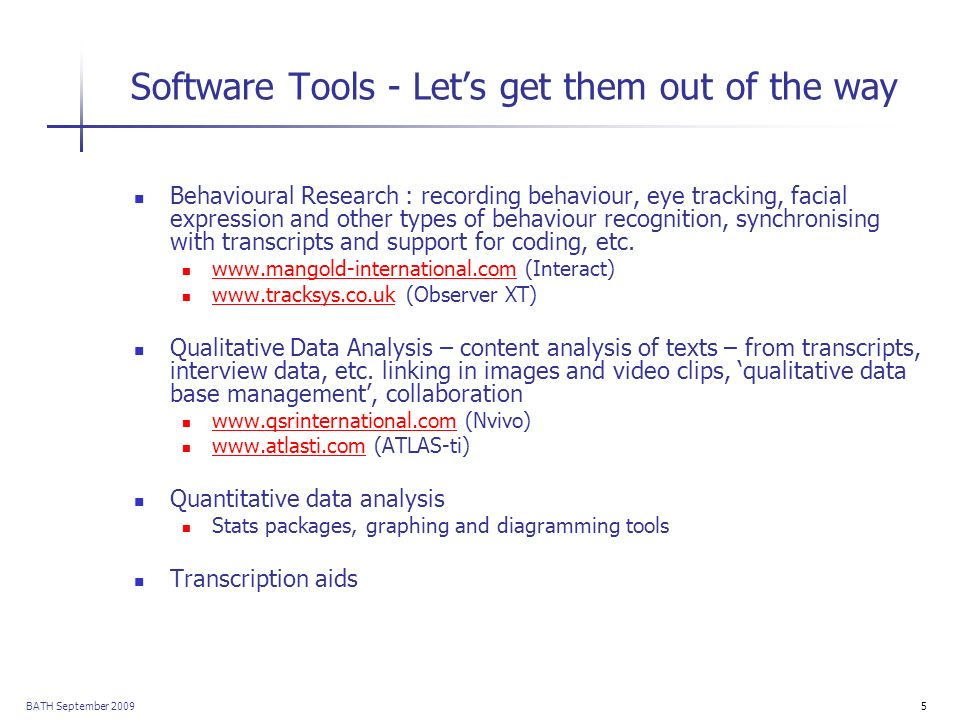 BATH September 20095 Software Tools - Lets get them out of the way Behavioural Research : recording behaviour, eye tracking, facial expression and oth