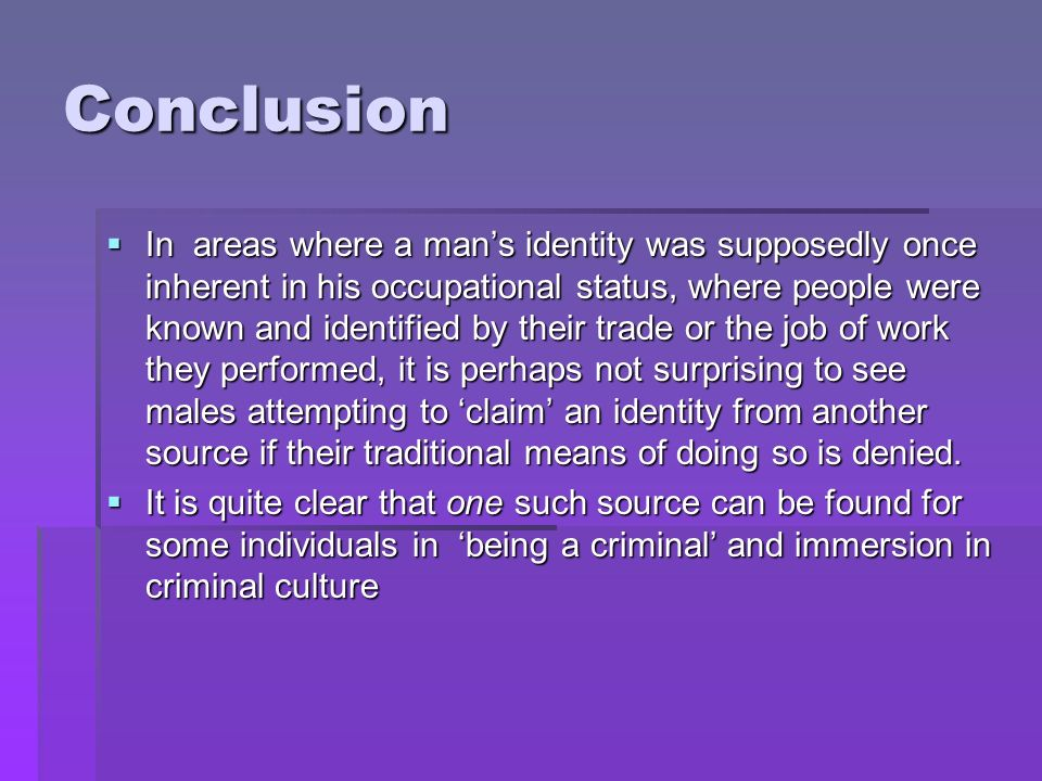 Conclusion In areas where a mans identity was supposedly once inherent in his occupational status, where people were known and identified by their tra