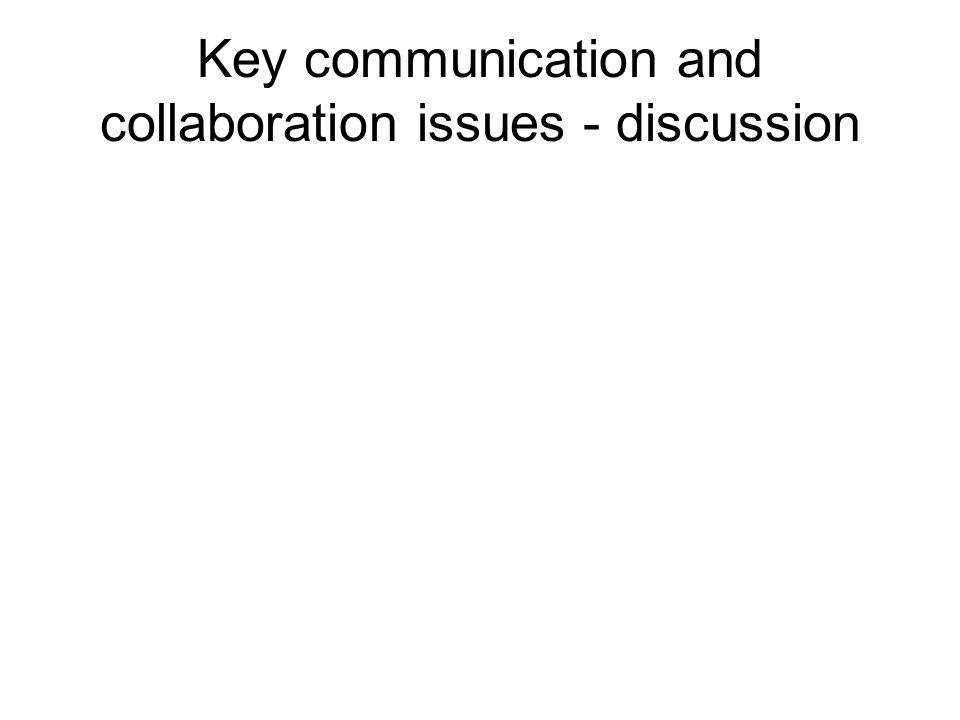 Key communication and collaboration issues - discussion