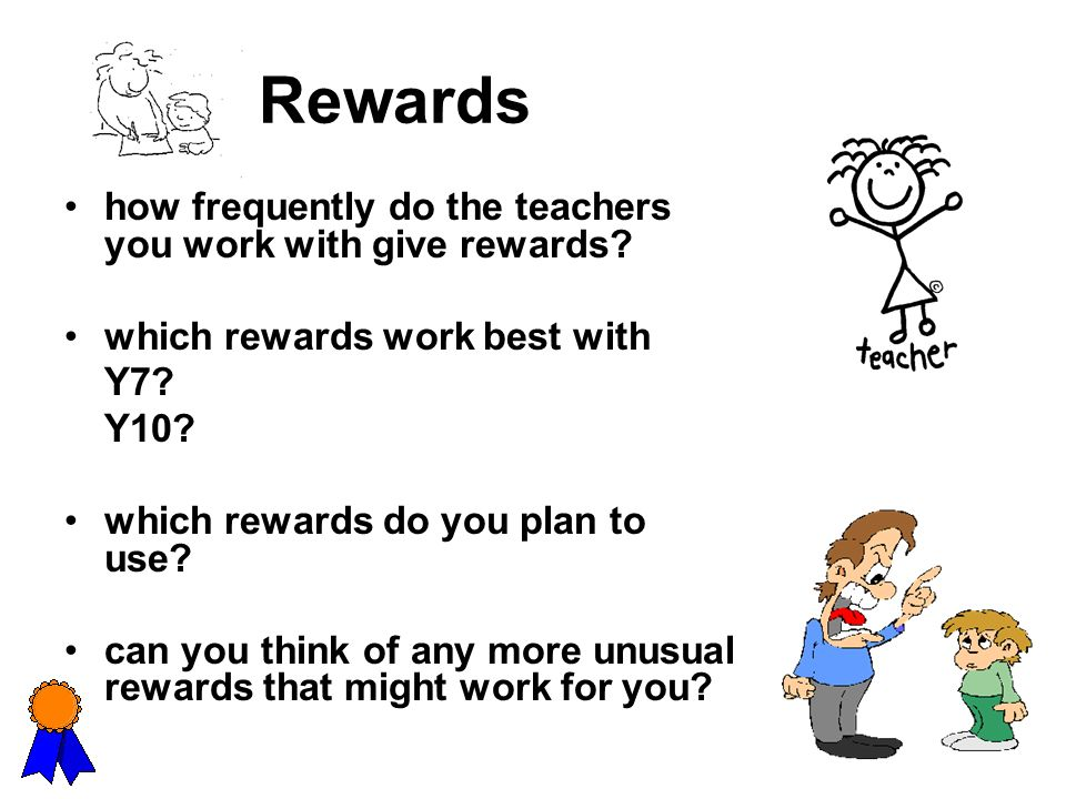 Rewards how frequently do the teachers you work with give rewards? which rewards work best with Y7? Y10? which rewards do you plan to use? can you thi