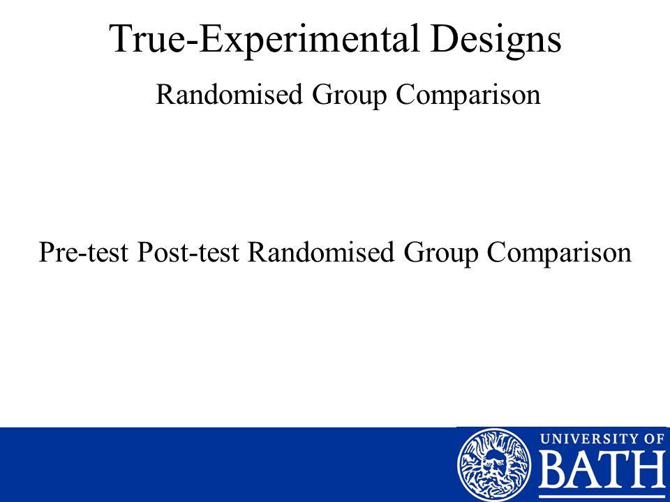 True-Experimental Designs Randomised Group Comparison Pre-test Post-test Randomised Group Comparison