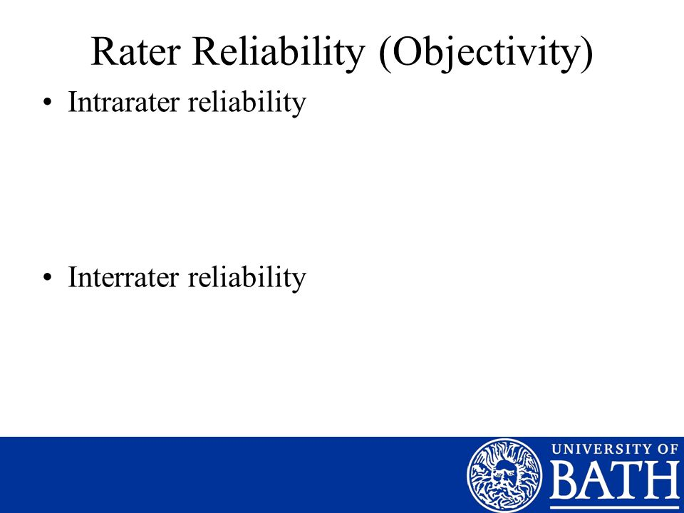Rater Reliability (Objectivity) Intrarater reliability Interrater reliability