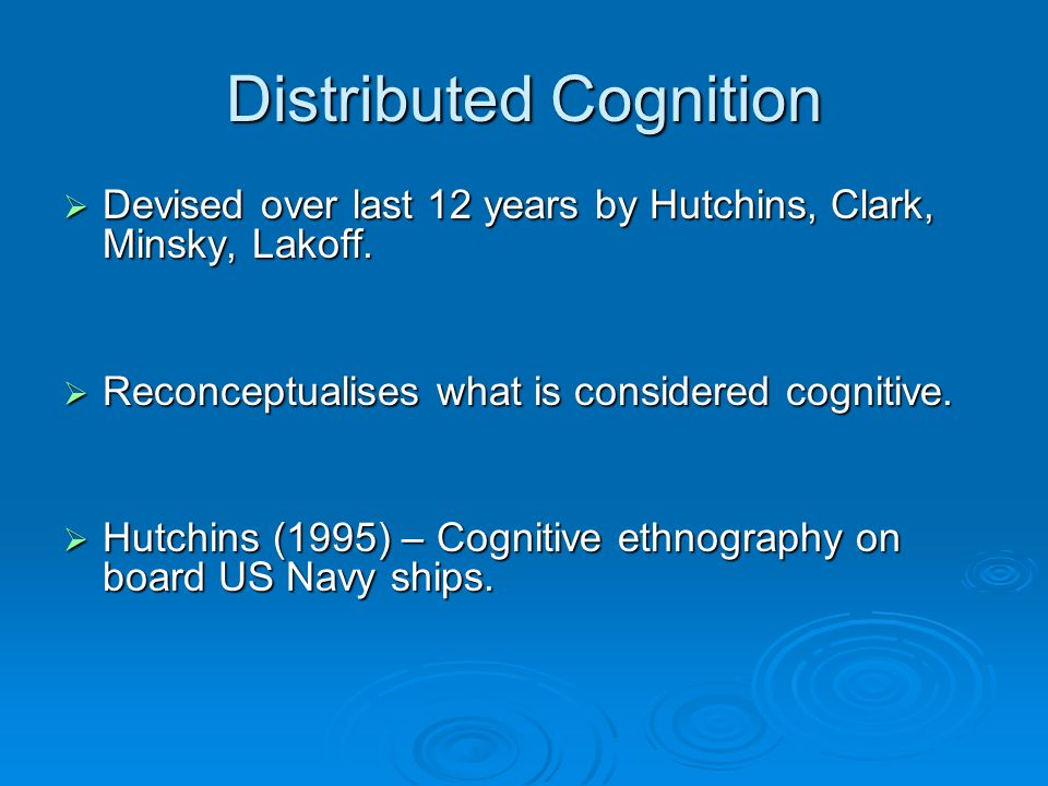 Distributed Cognition Devised over last 12 years by Hutchins, Clark, Minsky, Lakoff.