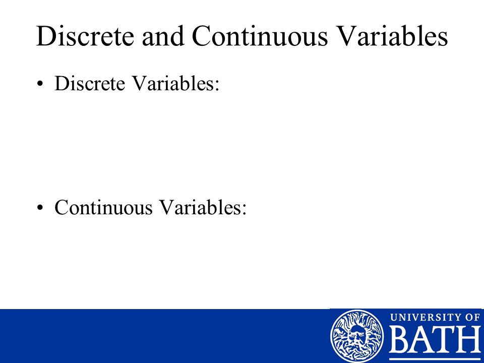 Discrete and Continuous Variables Discrete Variables: Continuous Variables: