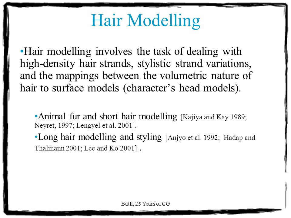 Bath, 25 Years of CG Hair Rendering [Marschner et al 2003] [Scheuermann 2004] [Marschner et al 2003] [Kajiya & Kay 1989]