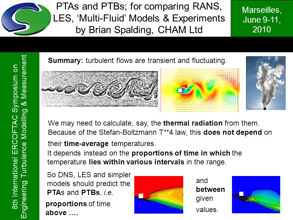 Marseilles, June 9-11, 2010 8th International ERCOFTAC Symposium on Engineering Turbulence Modelling & Measurement Summary: turbulent flows are transi