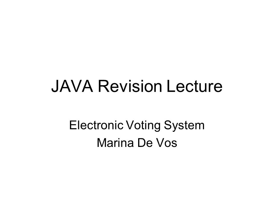 JAVA Revision Lecture Electronic Voting System Marina De Vos
