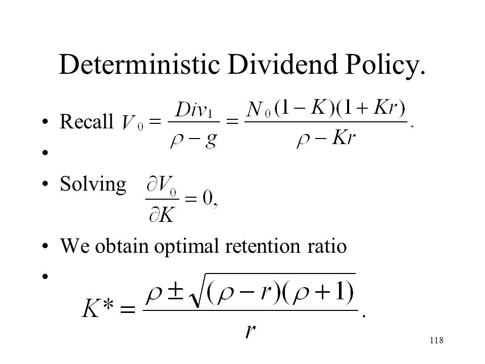 118 Deterministic Dividend Policy. Recall Solving We obtain optimal retention ratio