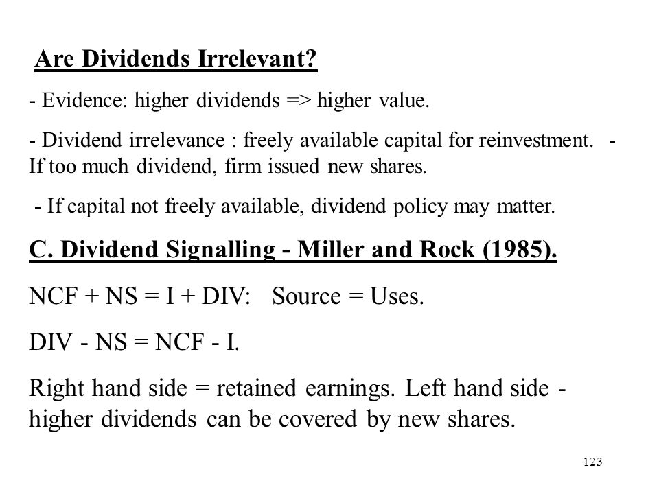 123 Are Dividends Irrelevant? - Evidence: higher dividends => higher value. - Dividend irrelevance : freely available capital for reinvestment. - If t