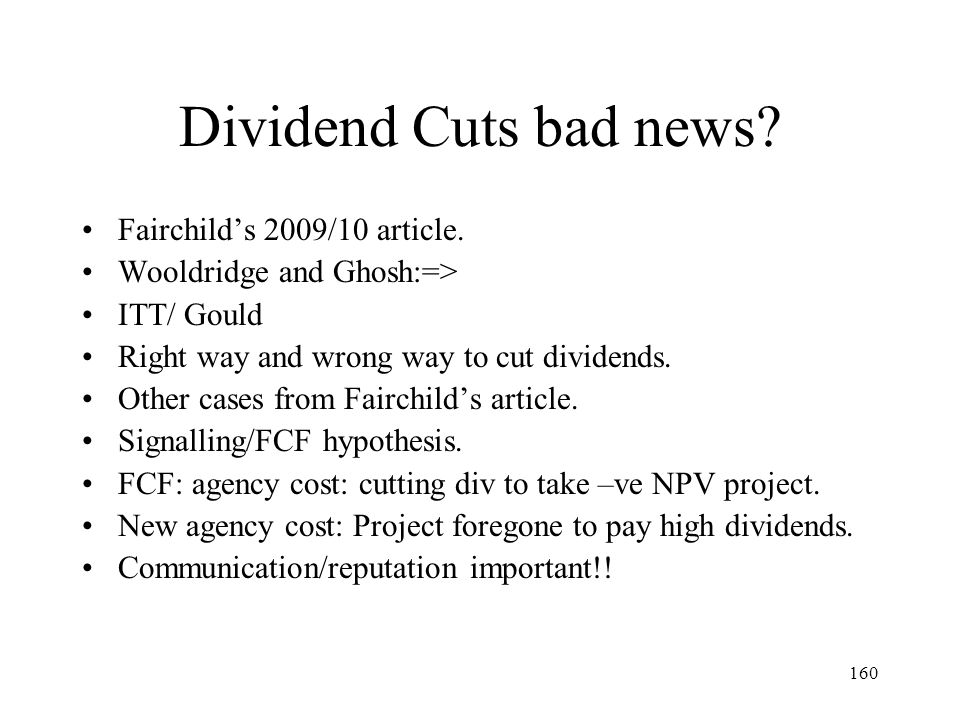160 Dividend Cuts bad news? Fairchilds 2009/10 article. Wooldridge and Ghosh:=> ITT/ Gould Right way and wrong way to cut dividends. Other cases from