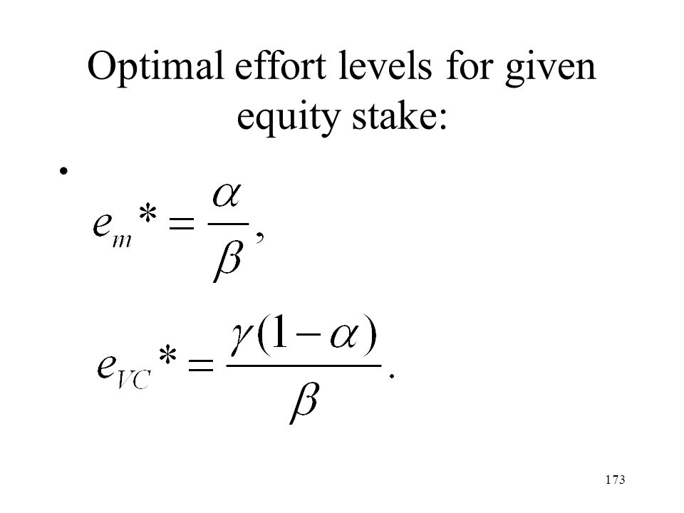 173 Optimal effort levels for given equity stake: