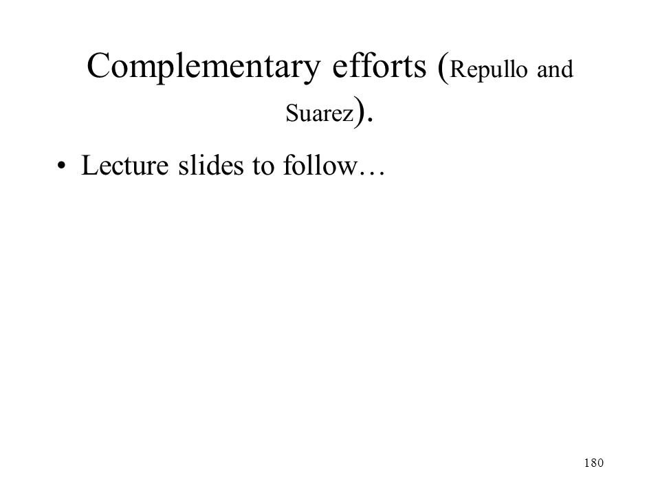 180 Complementary efforts ( Repullo and Suarez ). Lecture slides to follow…
