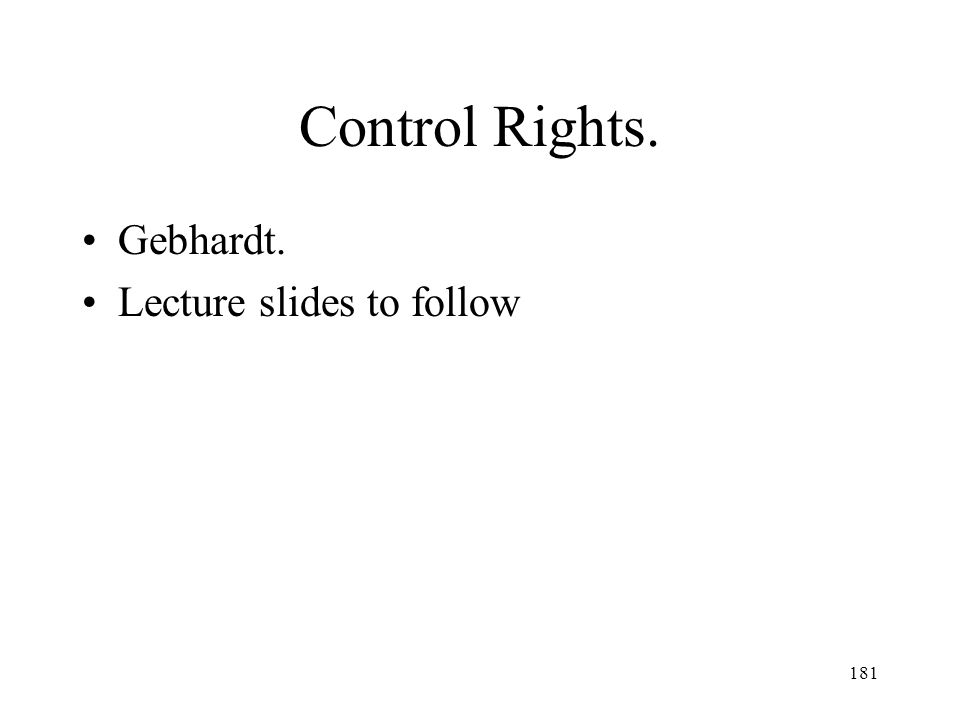 181 Control Rights. Gebhardt. Lecture slides to follow
