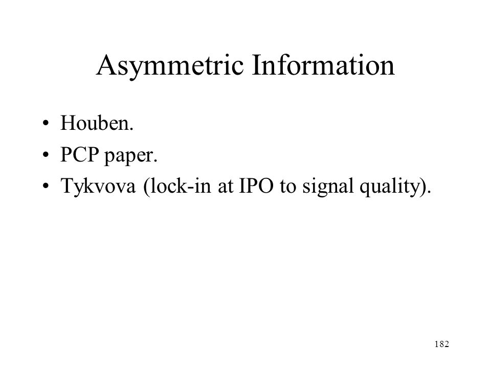 182 Asymmetric Information Houben. PCP paper. Tykvova (lock-in at IPO to signal quality).