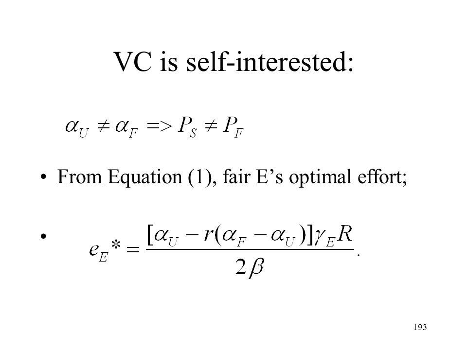 193 VC is self-interested: From Equation (1), fair Es optimal effort;