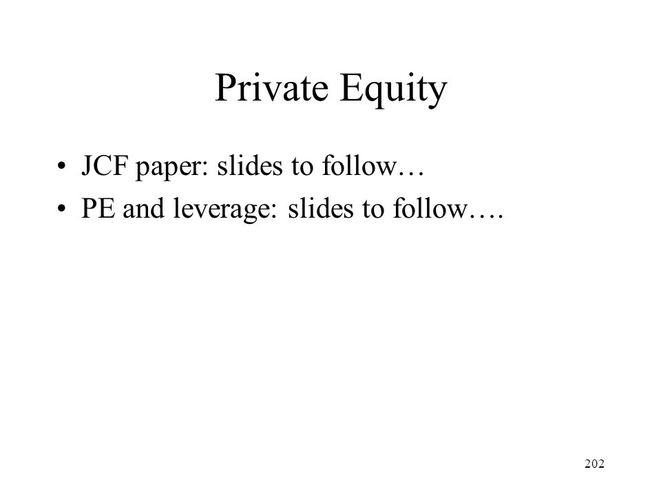 202 Private Equity JCF paper: slides to follow… PE and leverage: slides to follow….