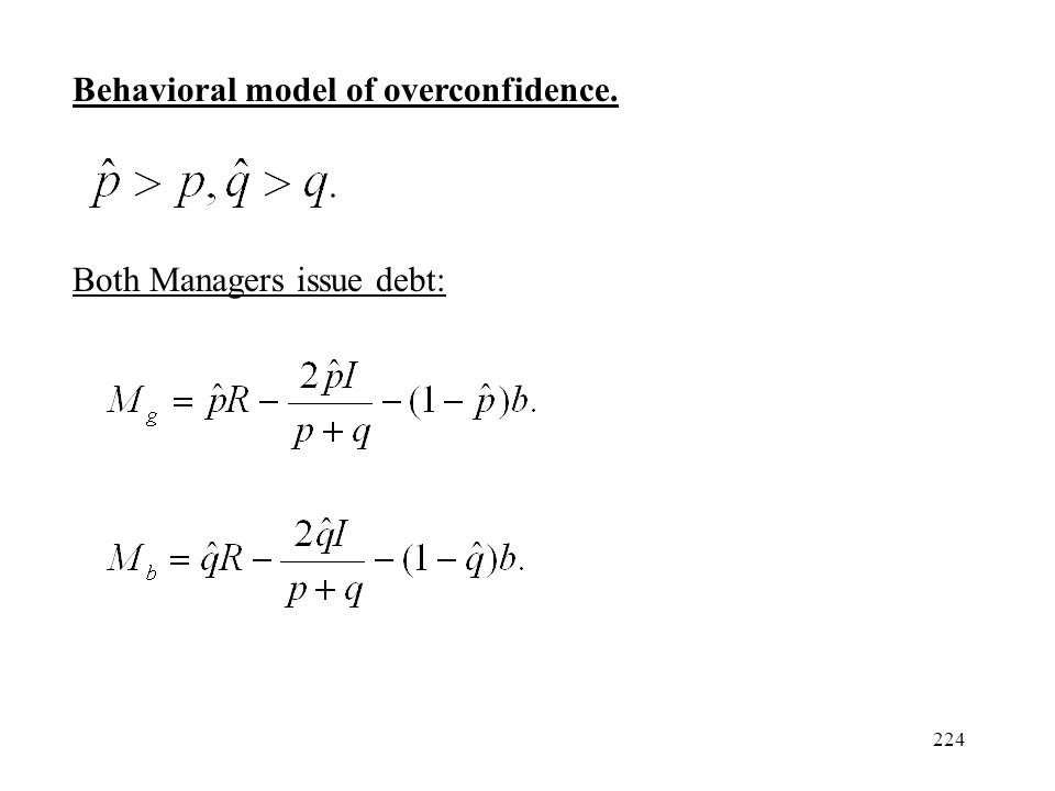 224 Behavioral model of overconfidence. Both Managers issue debt: