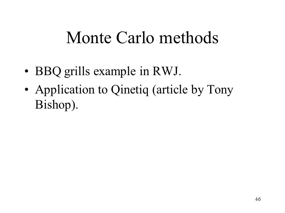 46 Monte Carlo methods BBQ grills example in RWJ. Application to Qinetiq (article by Tony Bishop).
