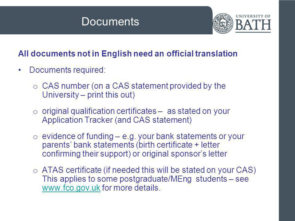 Documents All documents not in English need an official translation Documents required: o CAS number (on a CAS statement provided by the University –