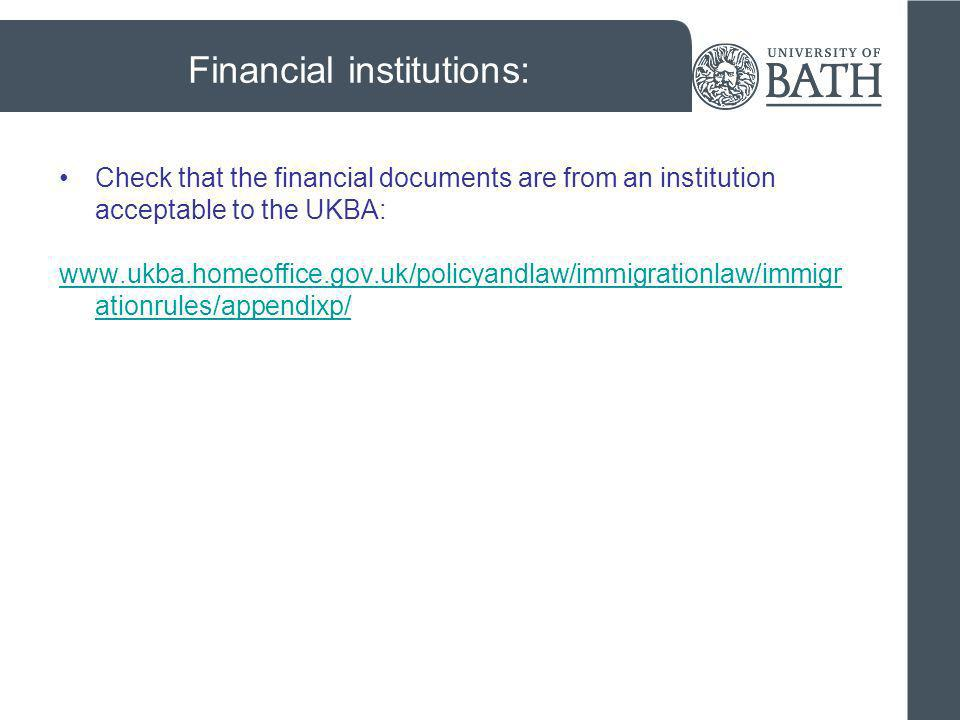 Financial institutions: Check that the financial documents are from an institution acceptable to the UKBA: www.ukba.homeoffice.gov.uk/policyandlaw/imm
