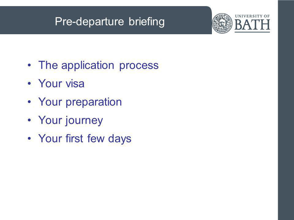 Pre-departure briefing The application process Your visa Your preparation Your journey Your first few days