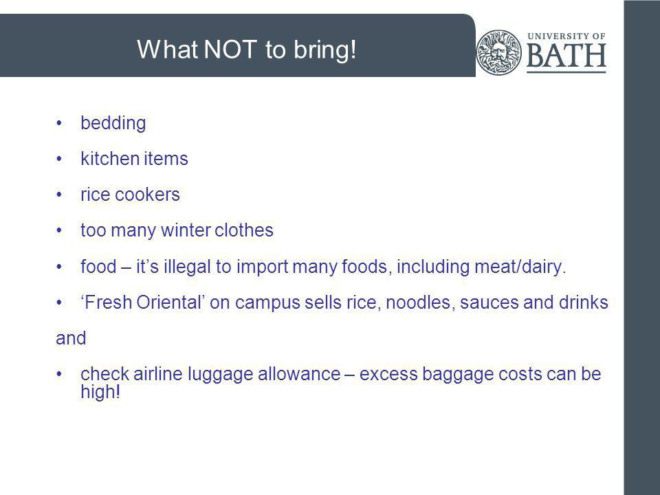 What NOT to bring! bedding kitchen items rice cookers too many winter clothes food – its illegal to import many foods, including meat/dairy. Fresh Ori