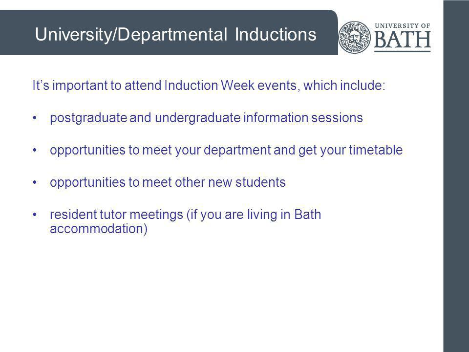 University/Departmental Inductions Its important to attend Induction Week events, which include: postgraduate and undergraduate information sessions o