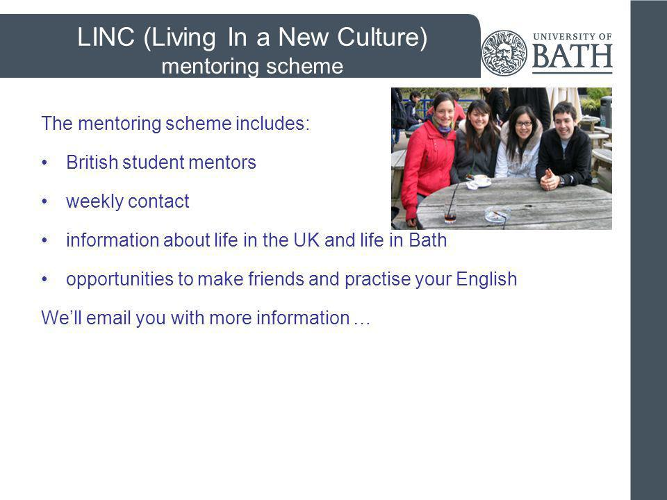 LINC (Living In a New Culture) mentoring scheme The mentoring scheme includes: British student mentors weekly contact information about life in the UK