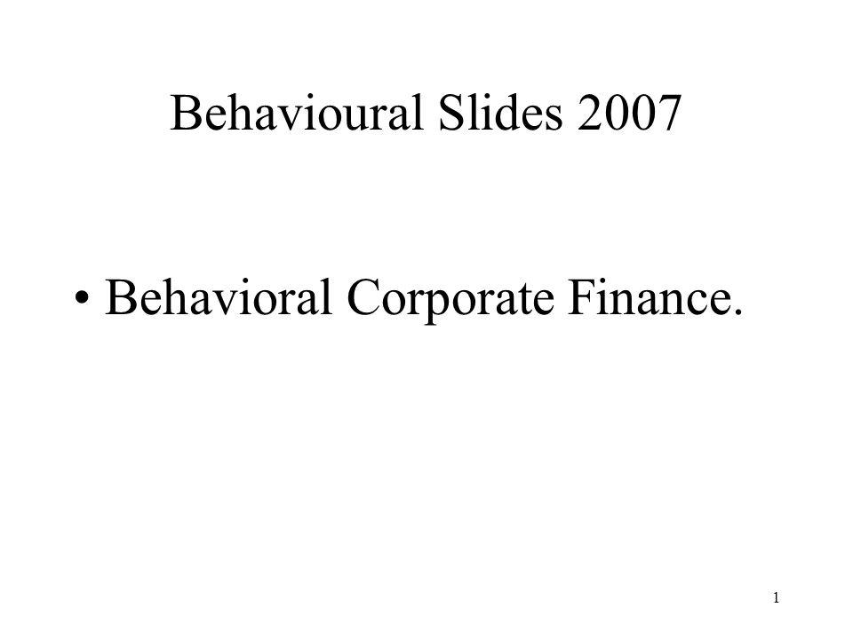 1 Behavioural Slides 2007 Behavioral Corporate Finance.